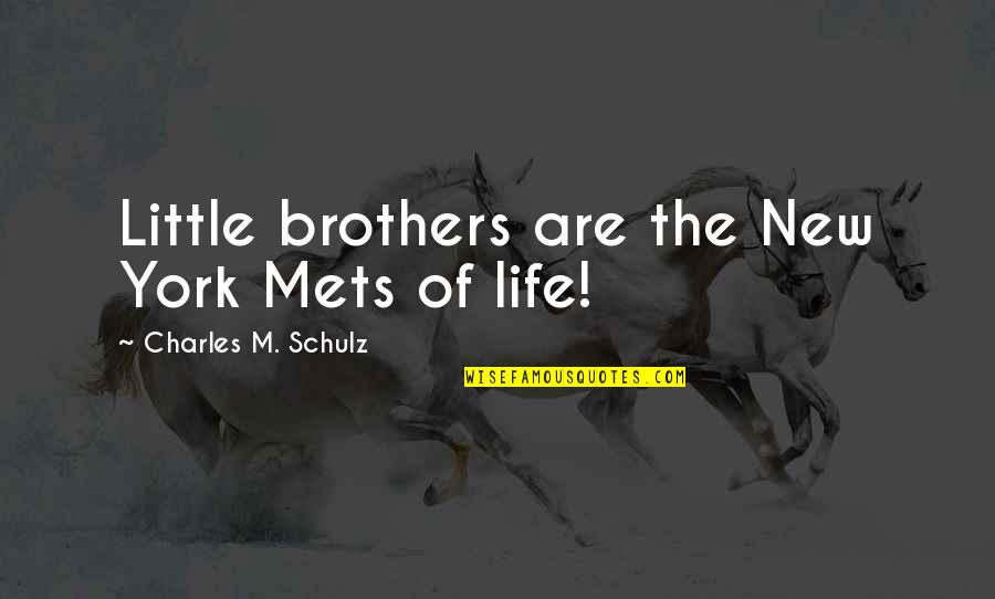New York Mets Quotes By Charles M. Schulz: Little brothers are the New York Mets of