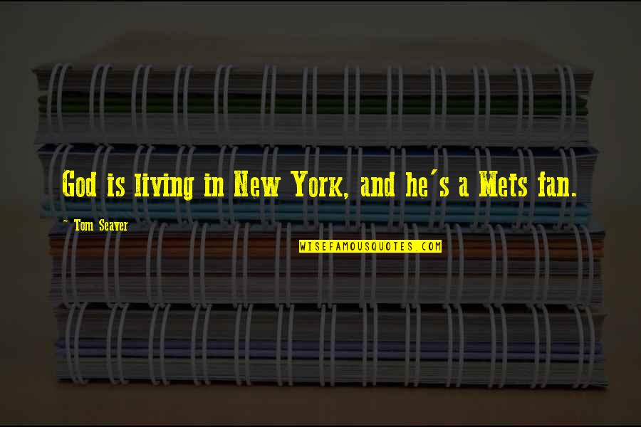 New York Mets Quotes By Tom Seaver: God is living in New York, and he's