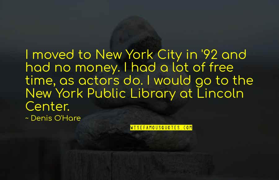 New York Public Library Quotes By Denis O'Hare: I moved to New York City in '92