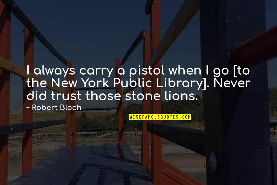 New York Public Library Quotes By Robert Bloch: I always carry a pistol when I go