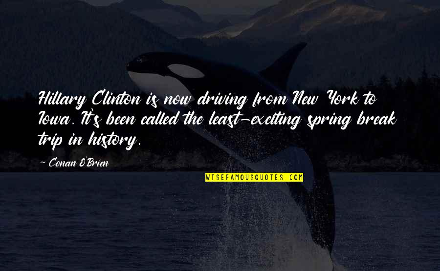 New York Spring Quotes By Conan O'Brien: Hillary Clinton is now driving from New York