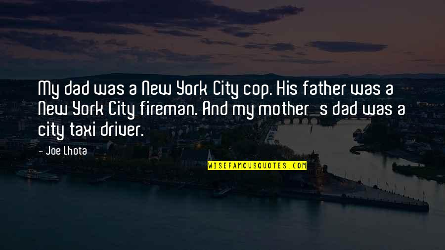 New York Taxi Driver Quotes By Joe Lhota: My dad was a New York City cop.
