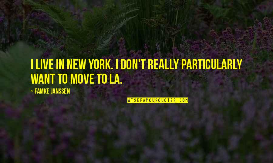 New York Vs La Quotes By Famke Janssen: I live in New York. I don't really