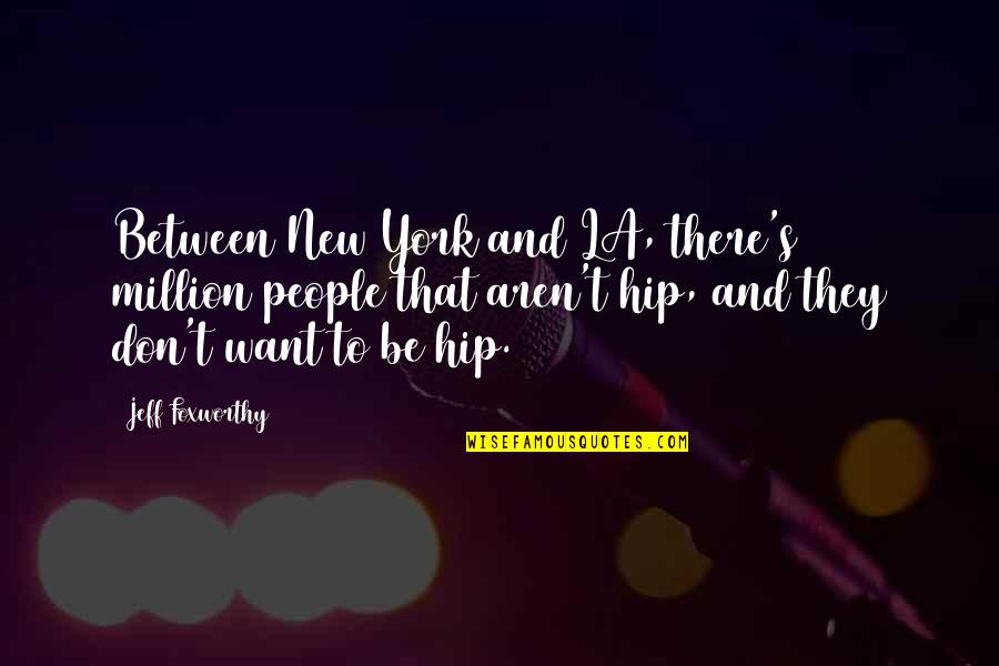 New York Vs La Quotes By Jeff Foxworthy: Between New York and LA, there's 200 million