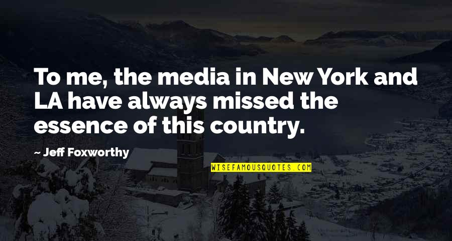 New York Vs La Quotes By Jeff Foxworthy: To me, the media in New York and