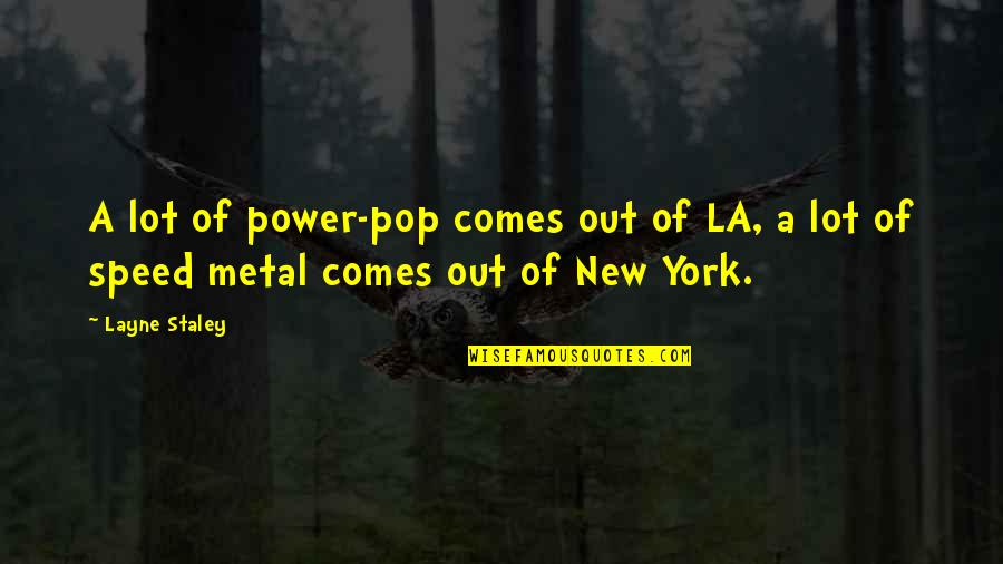 New York Vs La Quotes By Layne Staley: A lot of power-pop comes out of LA,
