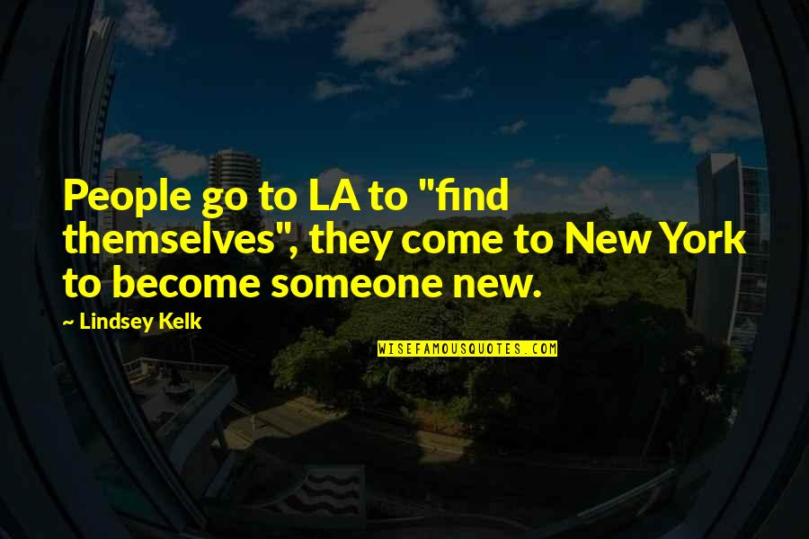 "New York Vs La Quotes By Lindsey Kelk: People go to LA to ""find themselves"", they"