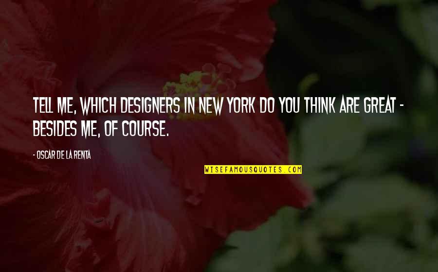 New York Vs La Quotes By Oscar De La Renta: Tell me, which designers in New York do