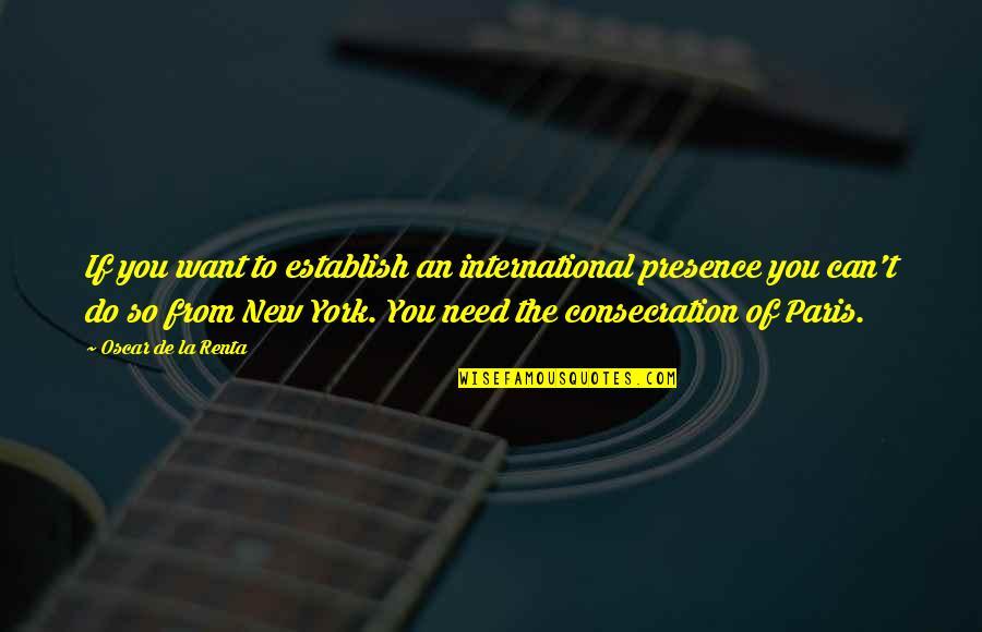 New York Vs La Quotes By Oscar De La Renta: If you want to establish an international presence