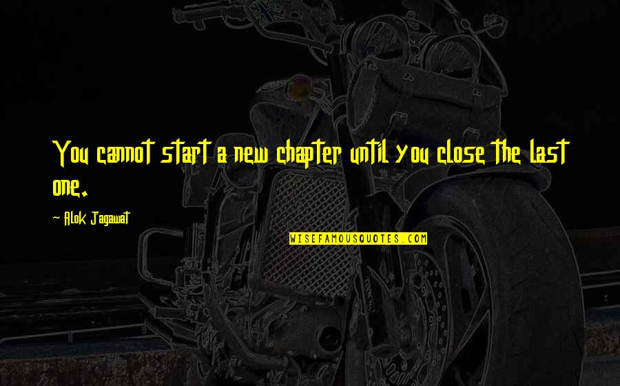 New You Quotes By Alok Jagawat: You cannot start a new chapter until you