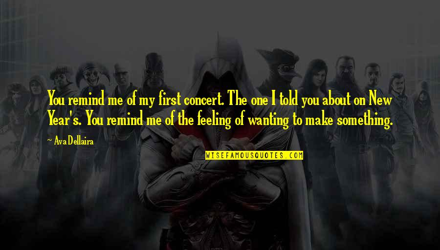 New You Quotes By Ava Dellaira: You remind me of my first concert. The
