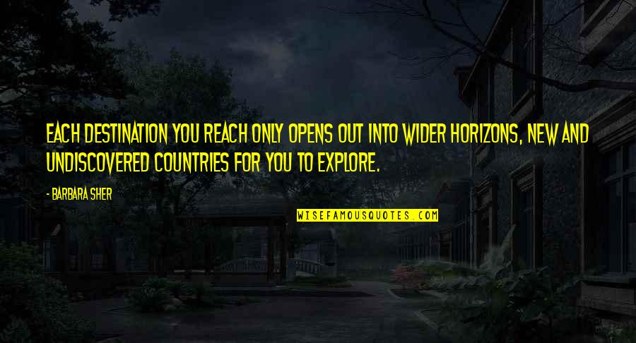 New You Quotes By Barbara Sher: Each destination you reach only opens out into