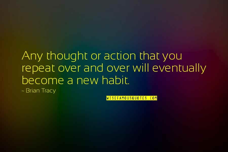 New You Quotes By Brian Tracy: Any thought or action that you repeat over