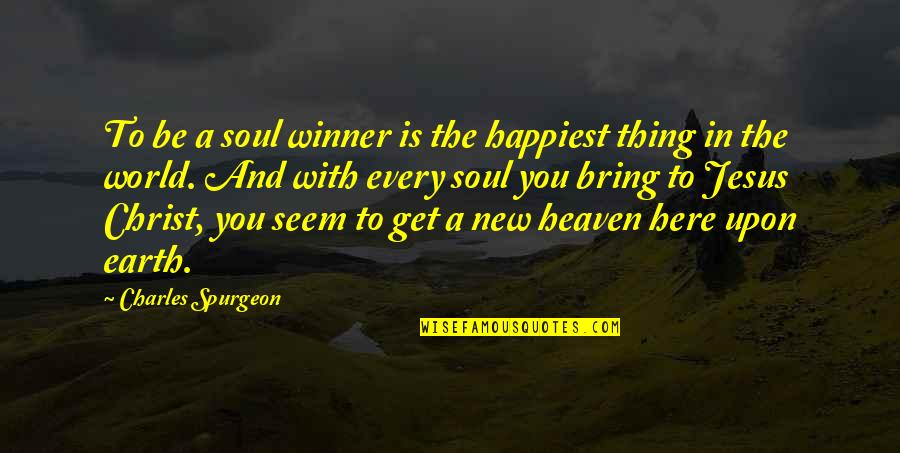 New You Quotes By Charles Spurgeon: To be a soul winner is the happiest