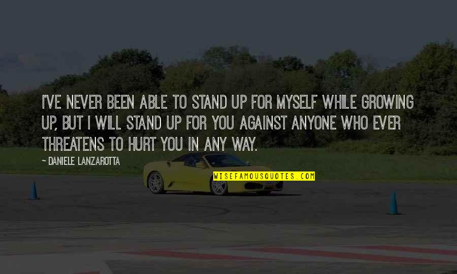 New You Quotes By Daniele Lanzarotta: I've never been able to stand up for