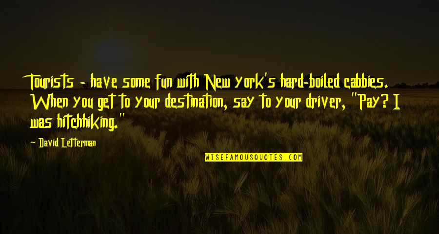 New You Quotes By David Letterman: Tourists - have some fun with New york's