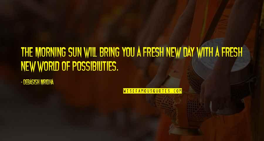 New You Quotes By Debasish Mridha: The morning sun will bring you a fresh