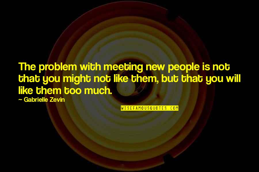 New You Quotes By Gabrielle Zevin: The problem with meeting new people is not