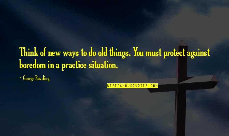 New You Quotes By George Raveling: Think of new ways to do old things.