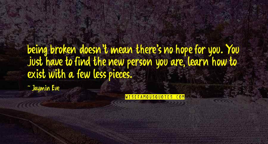 New You Quotes By Jaymin Eve: being broken doesn't mean there's no hope for