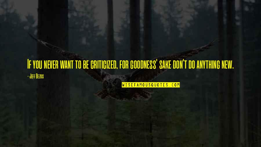 New You Quotes By Jeff Bezos: If you never want to be criticized, for