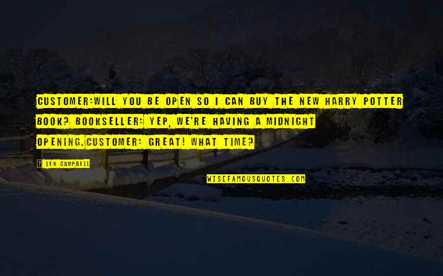 New You Quotes By Jen Campbell: CUSTOMER:Will you be open so I can buy