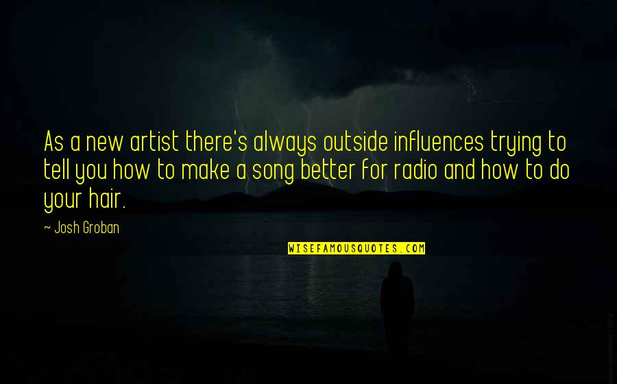 New You Quotes By Josh Groban: As a new artist there's always outside influences