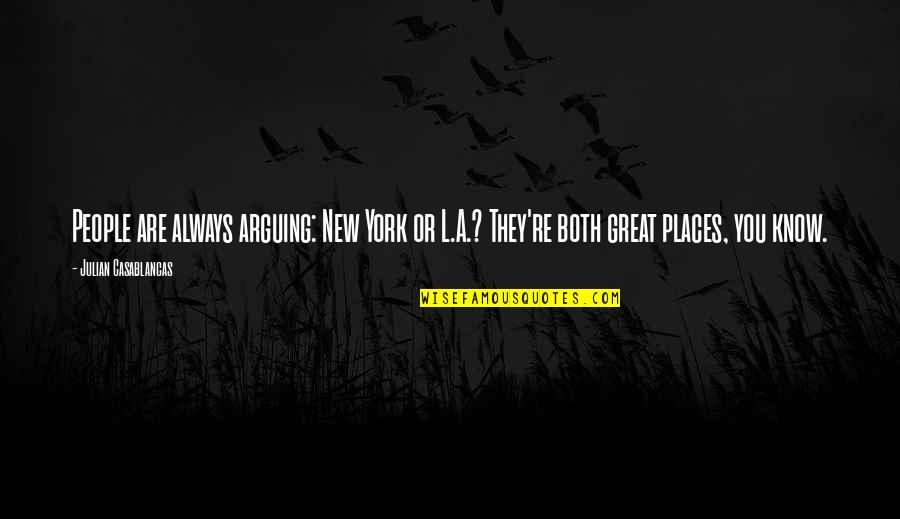 New You Quotes By Julian Casablancas: People are always arguing: New York or L.A.?