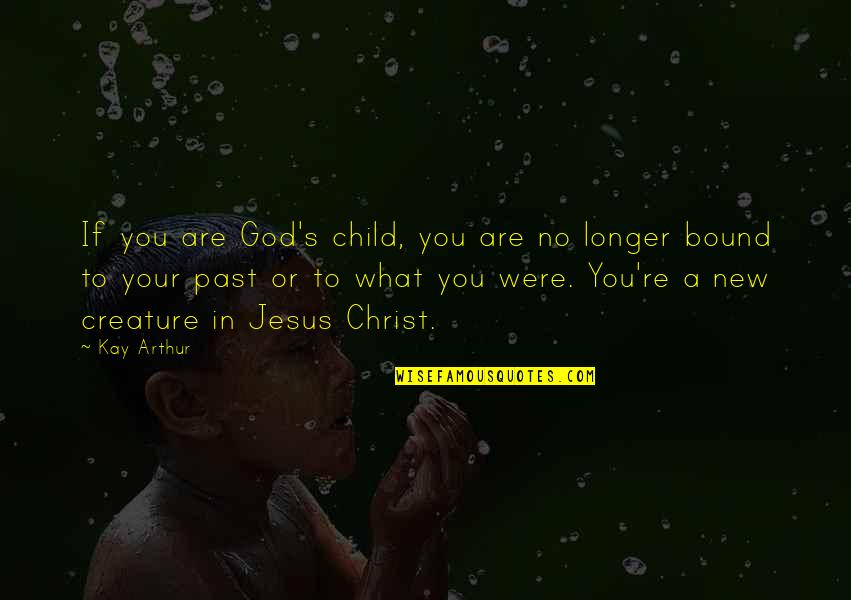 New You Quotes By Kay Arthur: If you are God's child, you are no