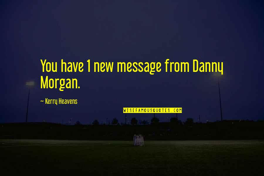 New You Quotes By Kerry Heavens: You have 1 new message from Danny Morgan.