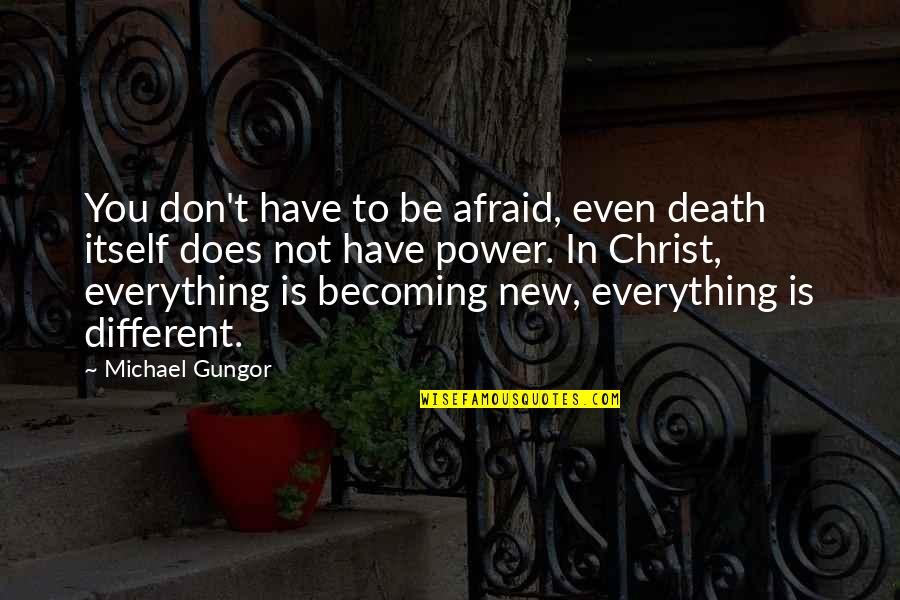New You Quotes By Michael Gungor: You don't have to be afraid, even death