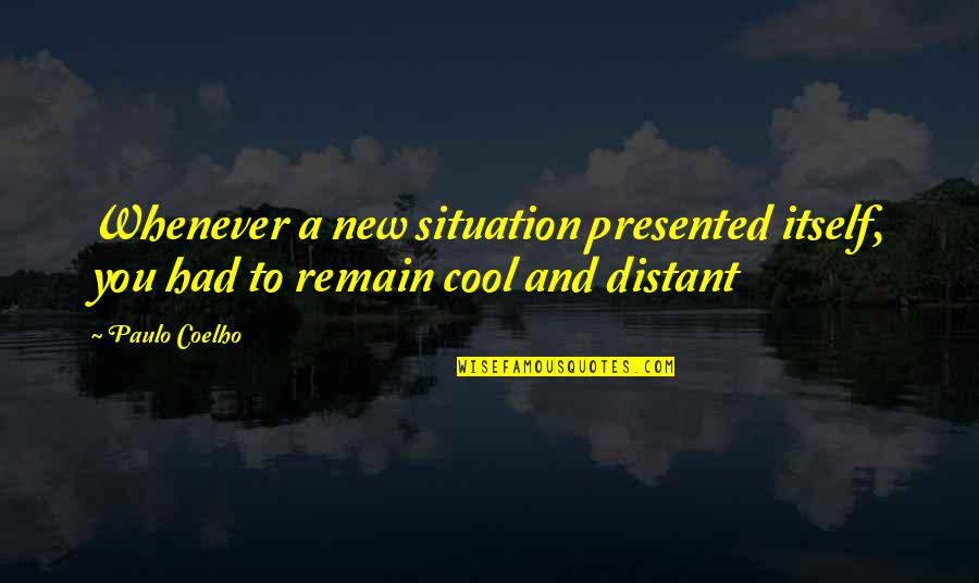 New You Quotes By Paulo Coelho: Whenever a new situation presented itself, you had