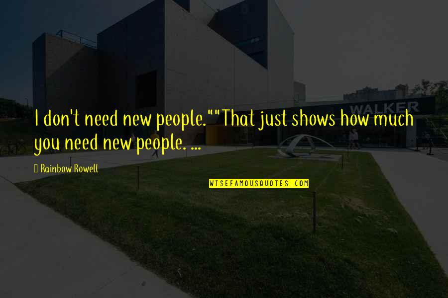 "New You Quotes By Rainbow Rowell: I don't need new people.""""That just shows how"