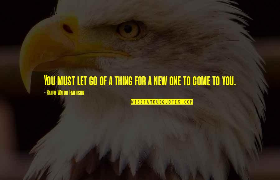 New You Quotes By Ralph Waldo Emerson: You must let go of a thing for