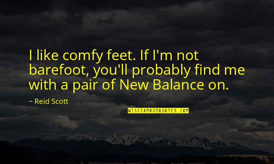 New You Quotes By Reid Scott: I like comfy feet. If I'm not barefoot,