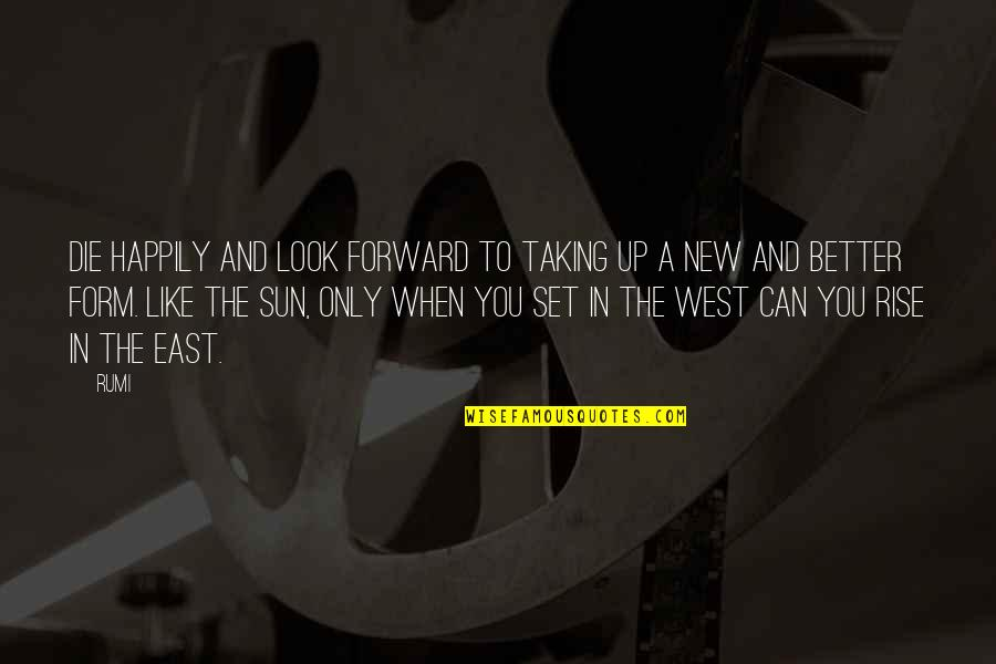 New You Quotes By Rumi: Die happily and look forward to taking up