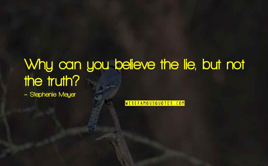 New You Quotes By Stephenie Meyer: Why can you believe the lie, but not