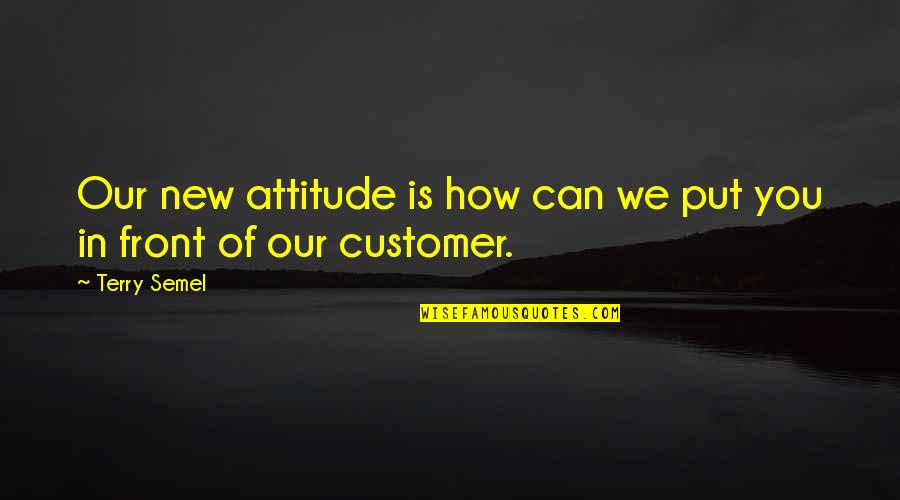 New You Quotes By Terry Semel: Our new attitude is how can we put
