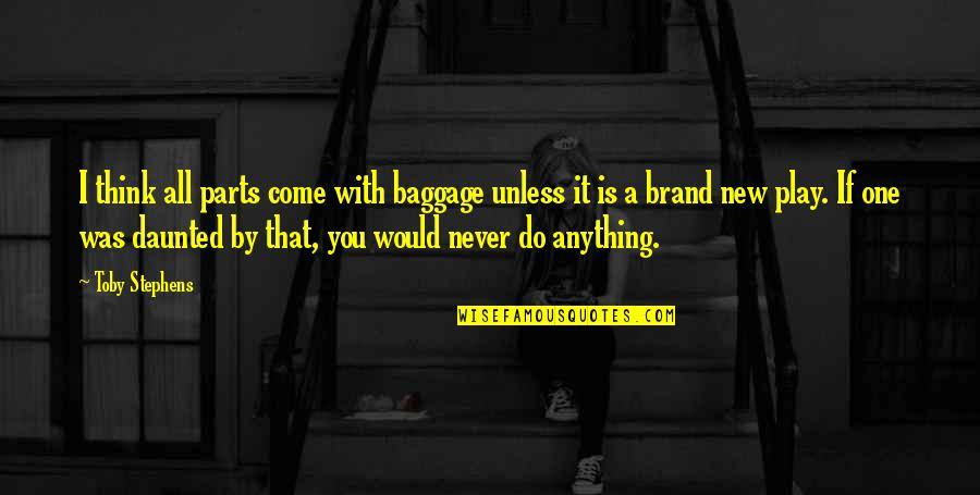 New You Quotes By Toby Stephens: I think all parts come with baggage unless