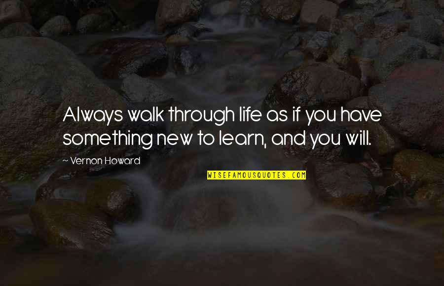 New You Quotes By Vernon Howard: Always walk through life as if you have