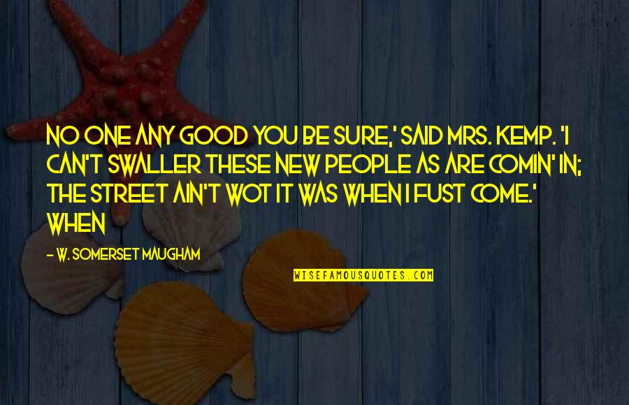 New You Quotes By W. Somerset Maugham: No one any good you be sure,' said