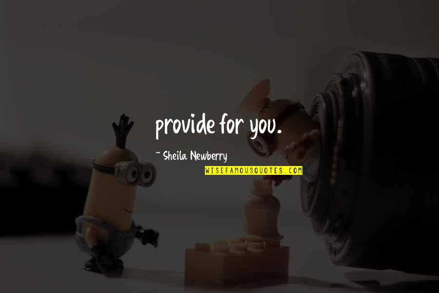 Newberry Quotes By Sheila Newberry: provide for you.