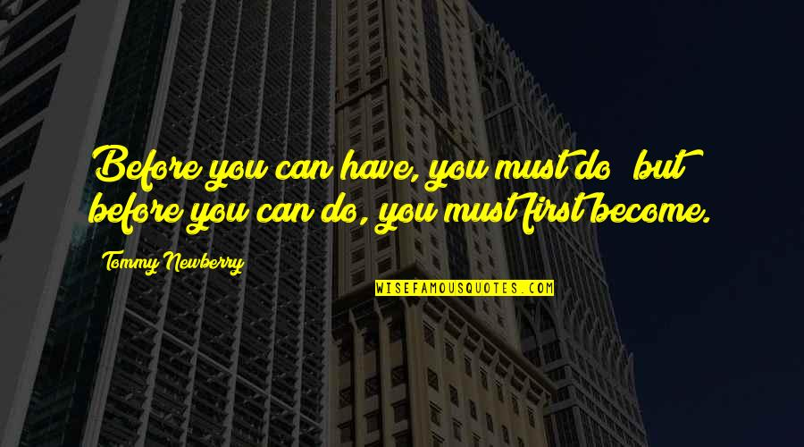Newberry Quotes By Tommy Newberry: Before you can have, you must do; but