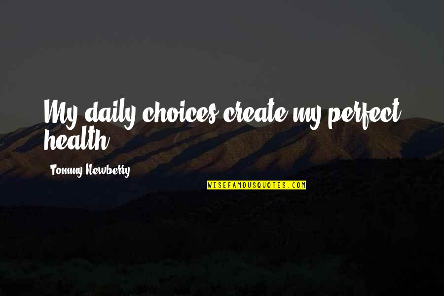 Newberry Quotes By Tommy Newberry: My daily choices create my perfect health.