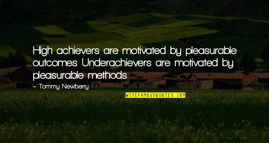 Newberry Quotes By Tommy Newberry: High achievers are motivated by pleasurable outcomes. Underachievers