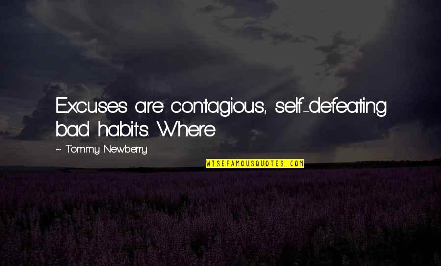 Newberry Quotes By Tommy Newberry: Excuses are contagious, self-defeating bad habits. Where