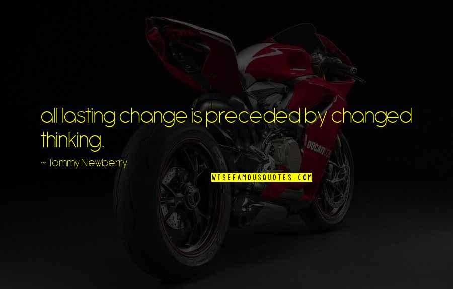 Newberry Quotes By Tommy Newberry: all lasting change is preceded by changed thinking.
