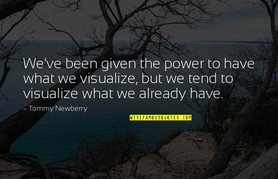 Newberry Quotes By Tommy Newberry: We've been given the power to have what