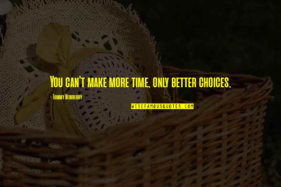 Newberry Quotes By Tommy Newberry: You can't make more time, only better choices.