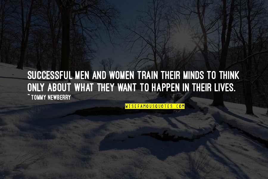 Newberry Quotes By Tommy Newberry: Successful men and women train their minds to